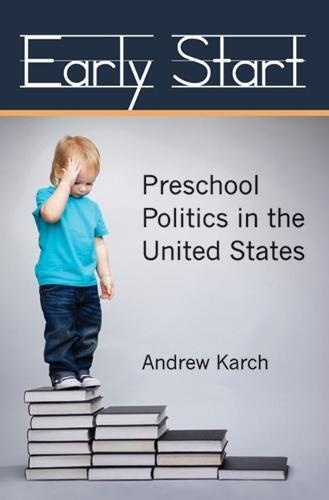 Early Start: Preschool Politics in the United States (Hardback)