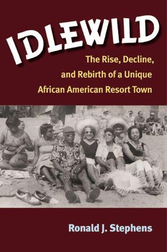 Idlewild: The Rise, Decline and Rebirth of a Unique African American Resort Town (Hardback)