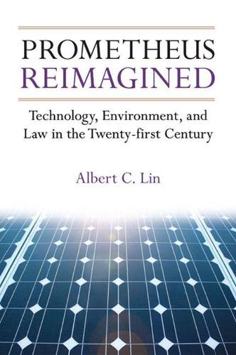 Prometheus Reimagined: Technology, Environment, and Law in the Twenty-first Century (Hardback)