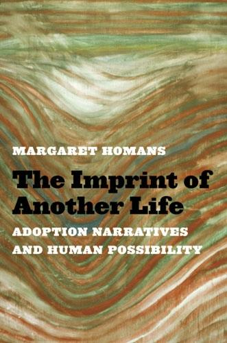 The Imprint of Another Life: Adoption Narratives and Human Possibility (Hardback)