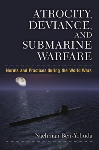 Atrocity, Deviance and Submarine Warfare: Norms and Practices during the World Wars (Hardback)