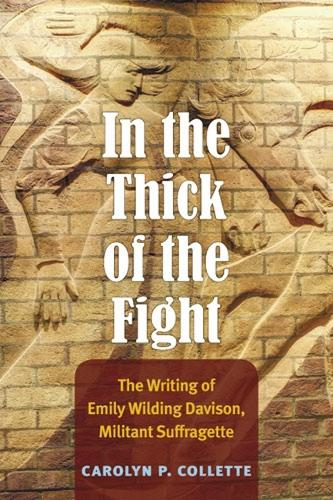 In the Thick of the Fight: The Writing of Emily Wilding Davison, Militant Suffragette (Hardback)