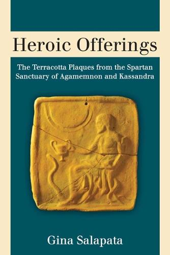 Heroic Offerings: The Terracotta Plaques from the Spartan Sanctuary of Agamemnon and Kassandra (Hardback)