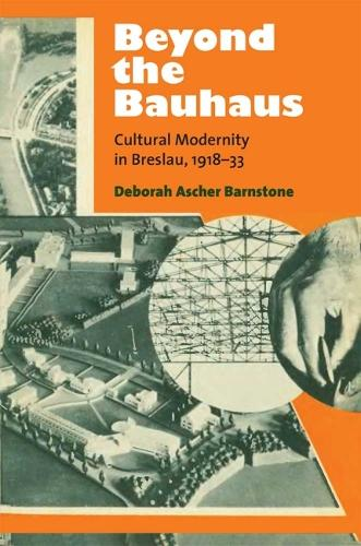 Beyond the Bauhaus: Cultural Modernity in Breslau, 1918-33 - Social History, Popular Culture, and Politics in Germany (Hardback)