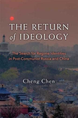 The Return of Ideology: The Search for Regime Identities in Postcommunist Russia and China (Hardback)