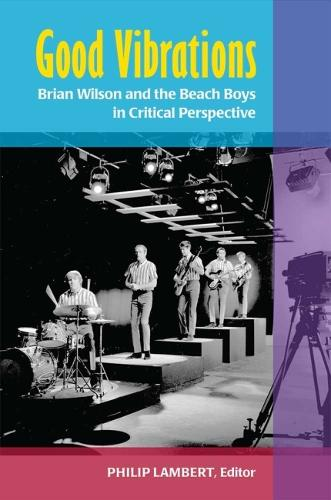Good Vibrations: Brian Wilson and the Beach Boys in Critical Perspective - Tracking Pop (Hardback)