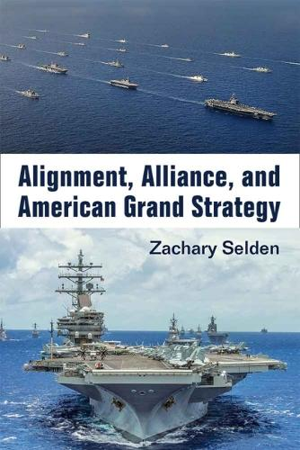 Alignment, Alliance, and American Grand Strategy (Hardback)