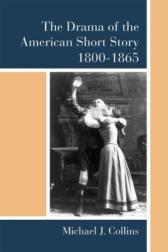 The Drama of the American Short Story, 1800-1865 (Hardback)