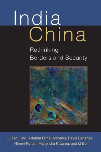 India China: Rethinking Borders and Security - Configurations: Critical Studies of World Politics (Hardback)