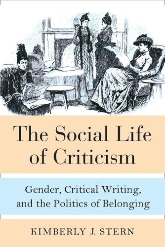 The Social Life of Criticism: Gender, Critical Writing, and the Politics of Belonging (Hardback)