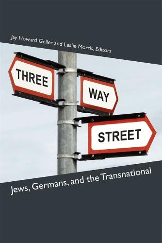 Three-Way Street: Jews, Germans, and the Transnational - Social History, Popular Culture, and Politics in Germany (Hardback)