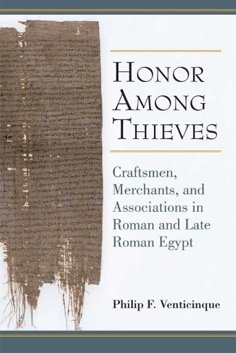 Honor Among Thieves: Craftsmen, Merchants, and Associations in Roman and Late Roman Egypt - New Texts from Ancient Cultures (Hardback)