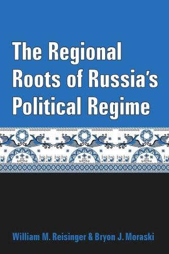 The Regional Roots of Russia's Political Regime (Hardback)