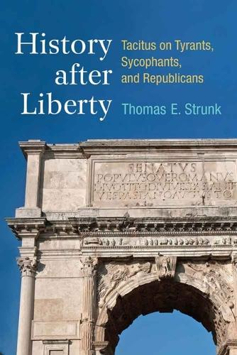 History after Liberty: Tacitus on Tyrants, Sycophants, and Republicans (Hardback)