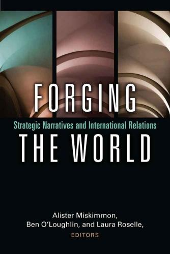 Forging the World: Strategic Narratives and International Relations (Hardback)