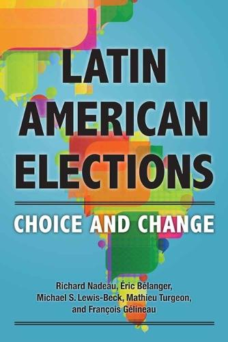 Latin American Elections: Choice and Change (Hardback)