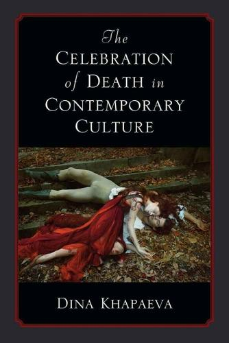 The Celebration of Death in Contemporary Culture (Hardback)