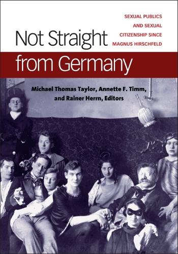 Not Straight from Germany: Sexual Publics and Sexual Citizenship since Magnus Hirschfeld - Social History, Popular Culture, and Politics in Germany (Hardback)