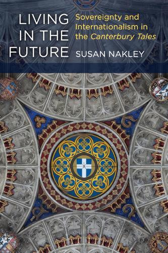 Living in the Future: Sovereignty and Internationalism in the Canterbury Tales (Hardback)