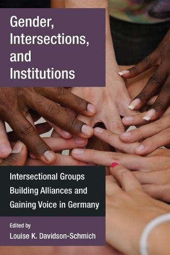 Gender, Intersections, and Institutions: Intersectional Groups Building Alliances and Gaining Voice in Germany (Hardback)