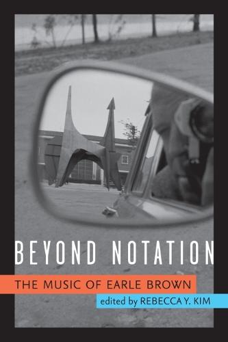Beyond Notation: The Music of Earle Brown (Hardback)