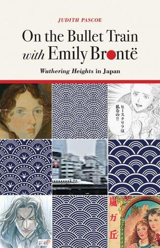 On the Bullet Train with Emily Bronte: Wuthering Heights in Japan (Hardback)