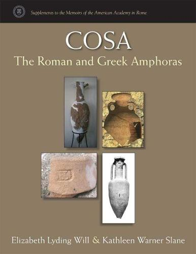 Cosa: The Roman and Greek Amphoras - Supplements To The Memoirs Of The American Academy In Rome (Hardback)