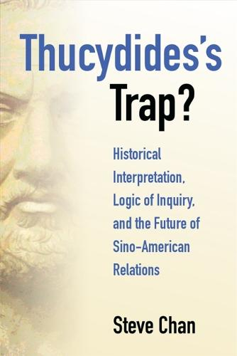 Thucydides's Trap?: Historical Interpretation, Logic of Inquiry, and the Future of Sino-American Relations (Hardback)