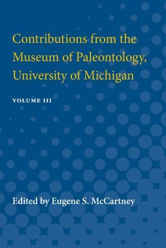 Contributions from the Museum of Paleontology, University of Michigan: Volume III (Paperback)