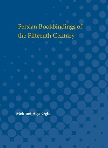 Persian Bookbindings of the Fifteenth Century (Paperback)