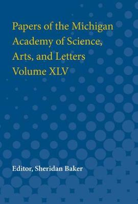 Papers of the Michigan Academy of Science, Arts and Letters volume XLV (Paperback)