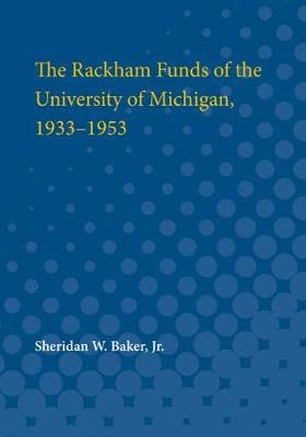The Rackham Funds of the University of Michigan, 1933-1953 (Paperback)