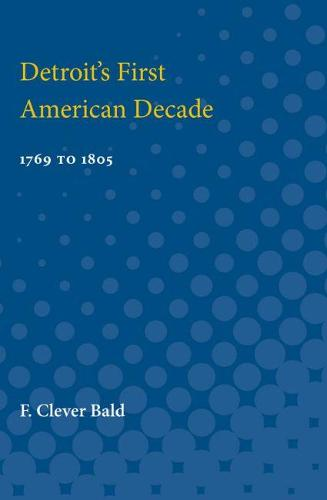 Detroit's First American Decade: 1769 to 1805 (Paperback)