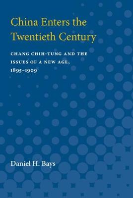 China Enters the Twentieth Century: Chang Chih-tung and the Issues of a New Age, 1895-1909 (Paperback)