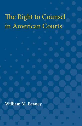 The Right to Counsel in American Courts (Paperback)