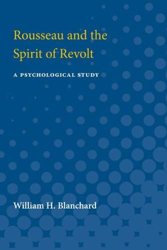 Rousseau and the Spirit of Revolt: A Psychological Study (Paperback)