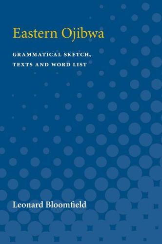 Eastern Ojibwa: Grammatical Sketch, Texts and Word List (Paperback)