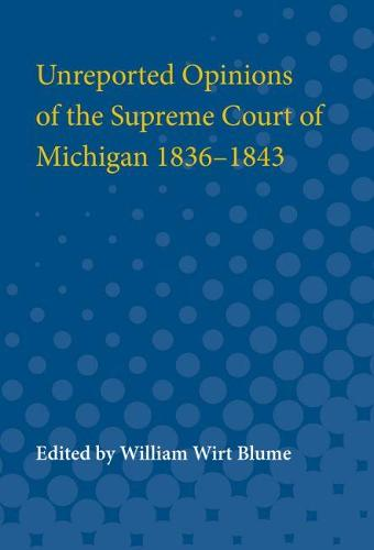Unreported Opinions of the Supreme Court of Michigan 1836-1843 (Paperback)