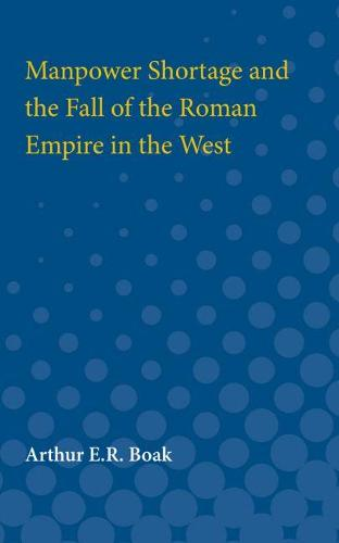 Manpower Shortage and the Fall of the Roman Empire in the West (Paperback)