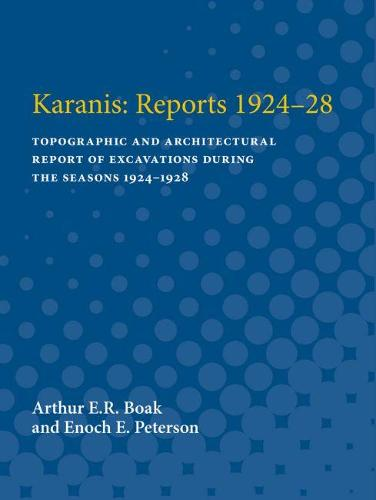 Karanis: Reports 1924-28: Topographic and Architectural Report of Excavations During the Seasons 1924-1928 (Paperback)
