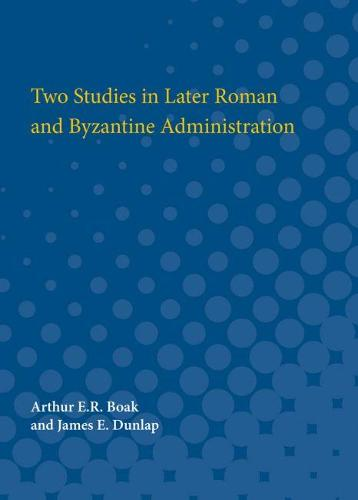 Two Studies in Later Roman and Byzantine Administration (Paperback)