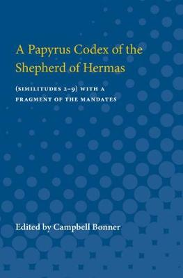 A Papyrus Codex of the Shepherd of Hermas: (Similitudes 2-9) With a Fragment of the Mandates (Paperback)