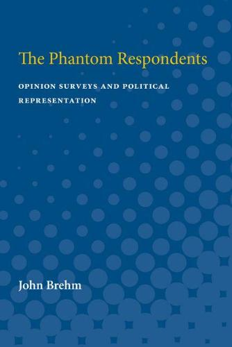 The Phantom Respondents: Opinion Surveys and Political Representation (Paperback)