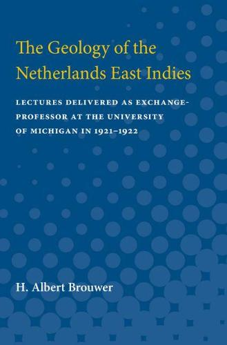 The Geology of the Netherlands East Indies: Lectures Delivered as Exchange-Professor at the University of Michigan in 1921-1922 (Paperback)