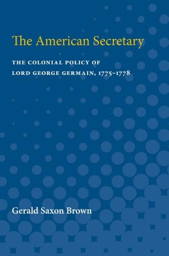 The American Secretary: The Colonial Policy of Lord George Germain, 1775-1778 (Paperback)