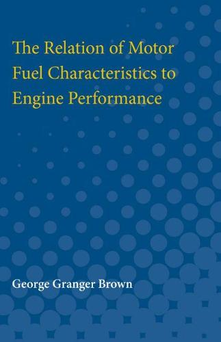The Relation of Motor Fuel Characteristics to Engine Performance (Paperback)