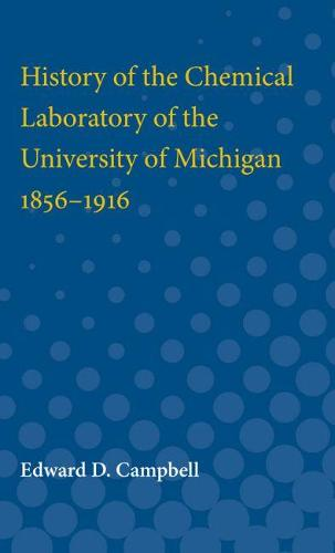 History of the Chemical Laboratory of the University of Michigan 1856-1916 (Paperback)