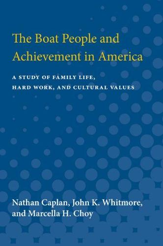The Boat People and Achievement in America: A Study of Family Life, Hard Work, and Cultural Values (Paperback)