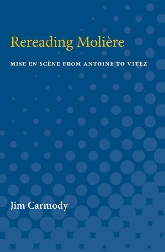 Rereading Moliere: Mise en Scene from Antoine to Vitez (Paperback)