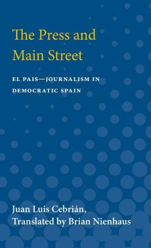 The Press and Main Street: El Pais-Journalism in Democratic Spain (Paperback)